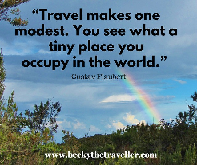 Travel quotes - Travel makes one modest. You see what a tiny place you occupy in the world
